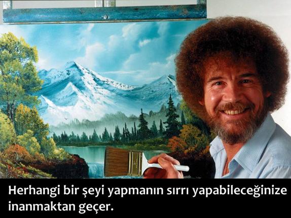 Sevinç dolu ünlü ressam Bob Rossun 15 güzel sözü