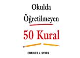 Tavsiye Kitap: Okulda Öğretilmeyen 50 Kural (Charles J. Sykes)