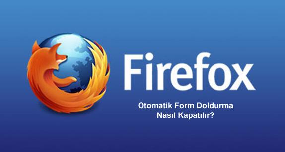 Mozilla Firefox Otomatik Tamamlama Nasıl Kapatılır?