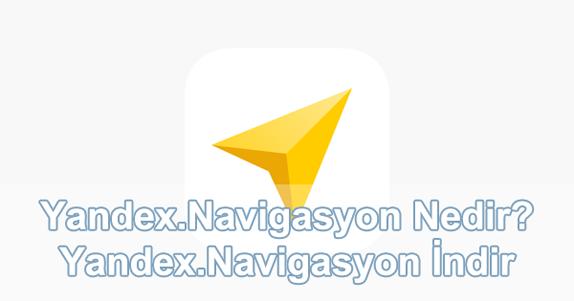 Yandex.Navigasyon Nedir? Ne İşe Yarar?