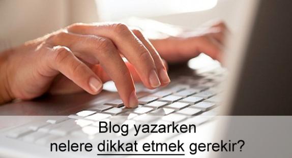 Blog Yazarken Nelere Dikkat Edilmelidir?