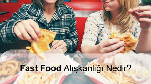 Fast Food Bağımlılık Yapar mı? Fast Food Alışkanlığı