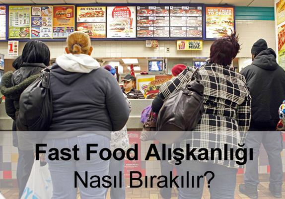 Fast Food Alışkanlığı Nasıl Bırakılır?