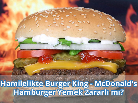 Hamilelikte Burger King - McDonald's Hamburger Zararlı mı?