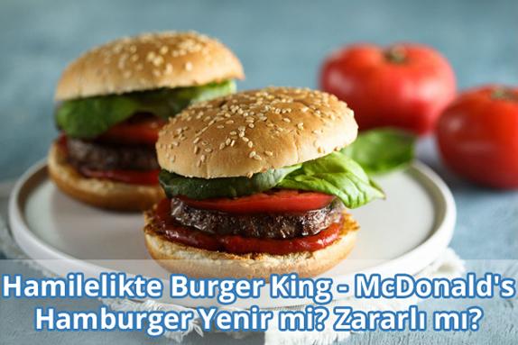Hamilelikte Burger King - McDonald's Hamburger Yenir mi?