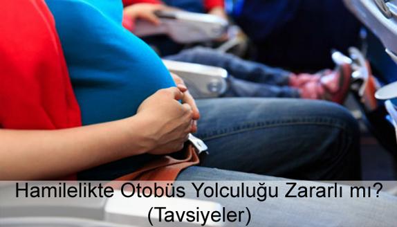 Hamilelikte (Gebelikte) Otobüs Yolculuğu Zararlı mı?