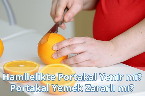 Hamilelikte (Gebelikte) Portakal Yenir mi? Hamilelikte Portakal Yemek Zararlı mı?