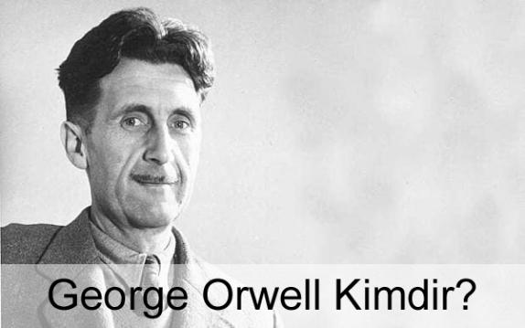 George Orwell Kimdir? Hayatı, Biyografisi, Kitapları