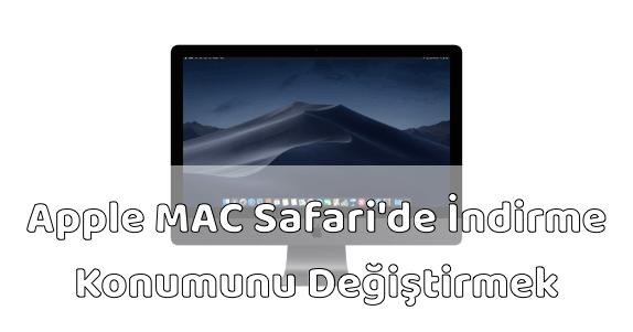 MAC Safari İndirme Konumunu Değiştirmek