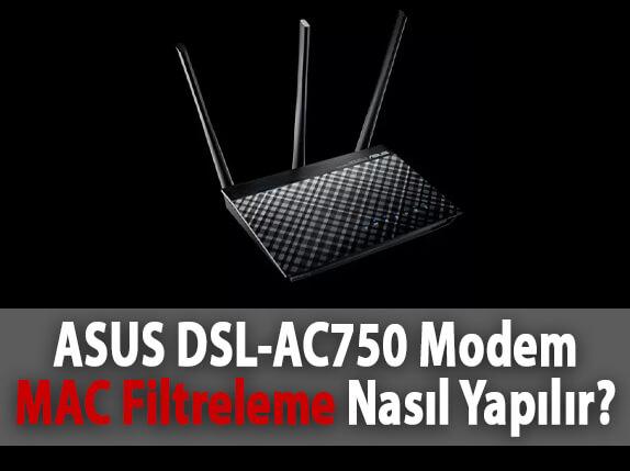 ASUS DSL-AC750 Modem MAC Filtreleme Nasıl Yapılır?