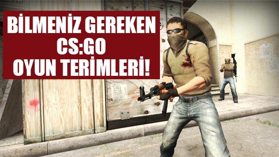 Online Oyunlarda Kullanılan Oyun Terimleri - CS:GO Oyun Terimleri