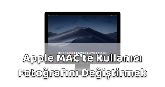 Apple MAC Bilgisayar Kullanıcı Fotoğrafı Değiştirmek