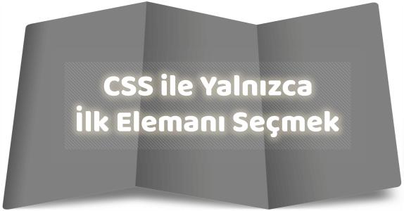 CSS ile Yalnızca İlk Eleman Seçimi Nasıl Yapılır?