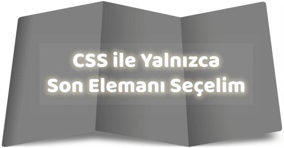 CSS ile Yalnızca Son Eleman Seçimi Nasıl Yapılır?