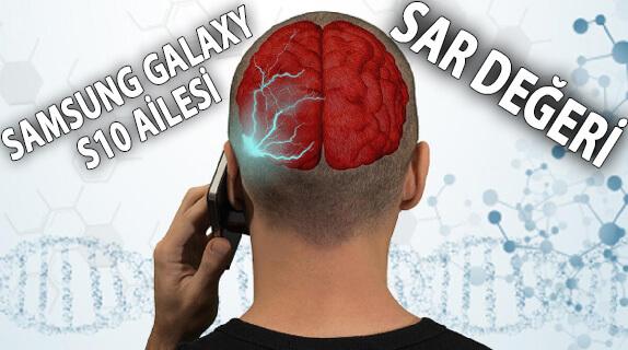 Galaxy S10 (Lite - Plus - 5G) SAR Değeri Nedir? Zararlı mı?